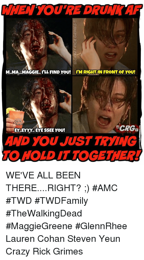 Maggie Ill Find You: WHEN YOURE DRUM AF  M.MA. MAGGIE.. ILL FIND YOU! I'MRIGHTINFRONTOF YOU!  OCRG  EYEYYY EYE SSEE YOU!  AND YOU JUST TRYING  AMOAHOLDITTOGETHER! WE'VE ALL BEEN THERE....RIGHT? ;) #AMC #TWD #TWDFamily #TheWalkingDead #MaggieGreene #GlennRhee Lauren Cohan Steven Yeun  Crazy Rick Grimes