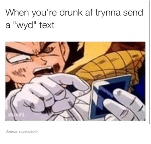 """Funny: When you're drunk af trynna send  a """"wyd"""" text  Source: superchiefer"""