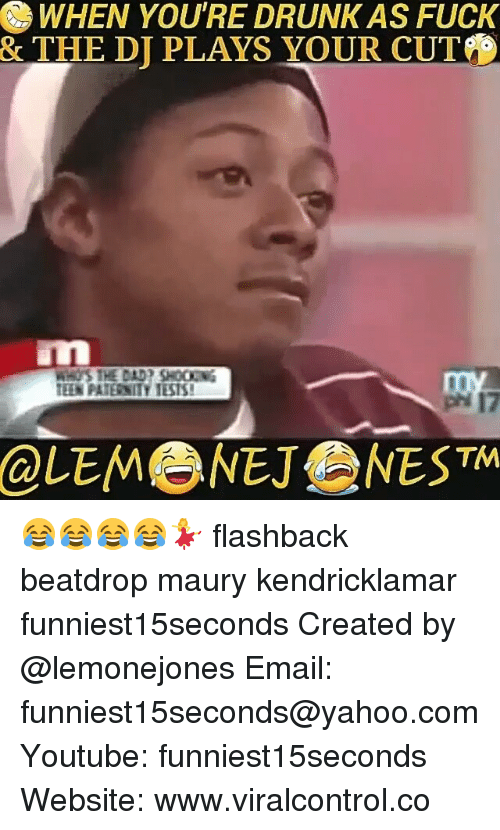 Youre Cut: WHEN YOU'RE DRUNKAS FUCK  & THE DI PLAYS YOUR CUT  PATERSITY TESTS!  TMA 😂😂😂😂💃 flashback beatdrop maury kendricklamar funniest15seconds Created by @lemonejones Email: funniest15seconds@yahoo.com Youtube: funniest15seconds Website: www.viralcontrol.co