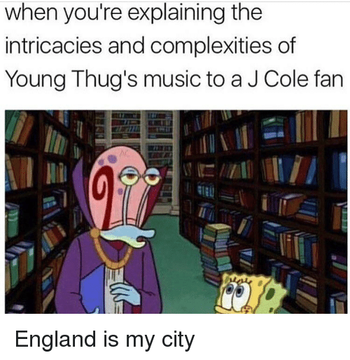 England, J. Cole, and Music: when you're explaining the  intricacies and complexities of  Young Thug's music to a J Cole fan