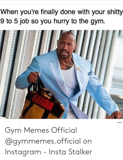 Gym Memes Official: When you're finally done with your shitty  9 to 5 job so you hurry to the gym. Gym Memes Official @gymmemes.official on Instagram - Insta Stalker