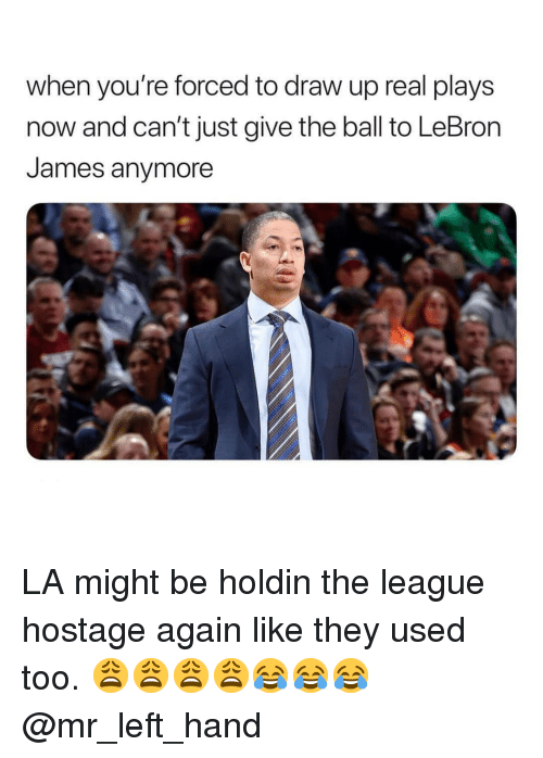 LeBron James, Lebron, and The League: when you're forced to draw up real plays  now and can't just give the ball to LeBron  James anymore LA might be holdin the league hostage again like they used too. 😩😩😩😩😂😂😂 @mr_left_hand