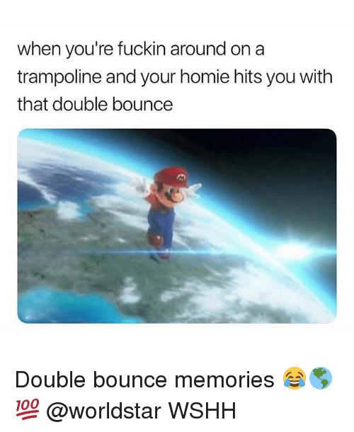 Homie, Memes, and Worldstar: when you're fuckin around on a  trampoline and your homie hits you with  that double bounce Double bounce memories 😂🌎💯 @worldstar WSHH