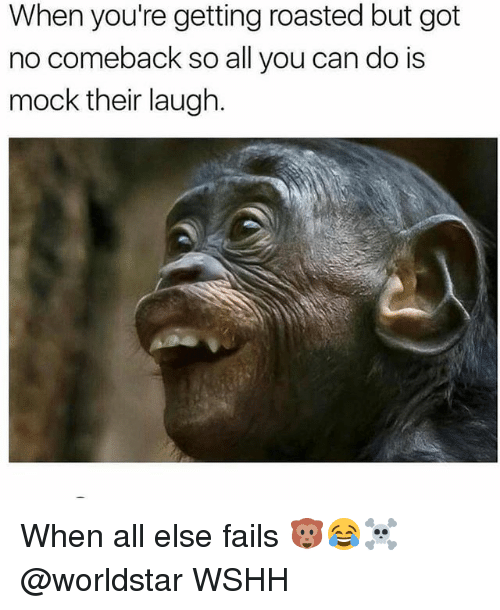 Memes, Worldstar, and Wshh: When you're getting roasted but got  no comeback so all you can do is  mock their laugh. When all else fails 🐵😂☠️ @worldstar WSHH