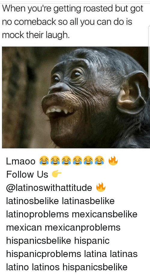 Latinos, Memes, and Mexican: When you're getting roasted but got  no comeback so all you can do is  mock their laugh Lmaoo 😂😂😂😂😂😂 🔥 Follow Us 👉 @latinoswithattitude 🔥 latinosbelike latinasbelike latinoproblems mexicansbelike mexican mexicanproblems hispanicsbelike hispanic hispanicproblems latina latinas latino latinos hispanicsbelike