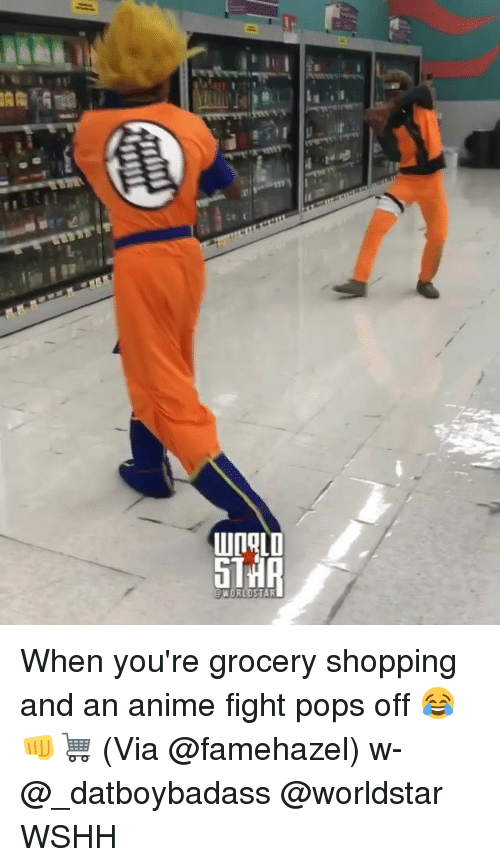 Anime, Memes, and Shopping: When you're grocery shopping and an anime fight pops off 😂👊🛒 (Via @famehazel) w- @_datboybadass @worldstar WSHH