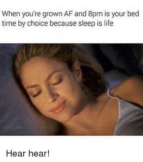 Heared: When you're grown AF and 8pm is your bed  time by choice because sleep is life Hear hear!
