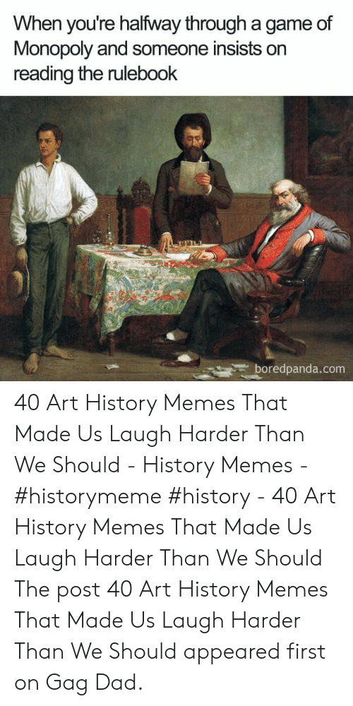 Art History Memes: When you're halfway through a game of  Monopoly and someone insists on  reading the rulebook  boredpanda.com 40 Art History Memes That Made Us Laugh Harder Than We Should - History Memes - #historymeme #history -  40 Art History Memes That Made Us Laugh Harder Than We Should  The post 40 Art History Memes That Made Us Laugh Harder Than We Should appeared first on Gag Dad.