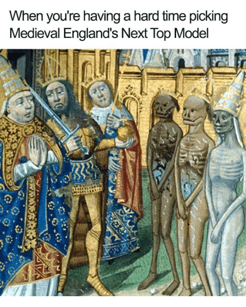 next top model: When you're having a hard time picking  Medieval England's Next Top Model