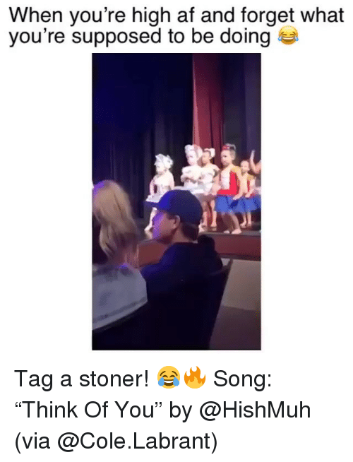 "Af, Funny, and High AF: When you're high af and forget what  you're supposed to be doing Tag a stoner! 😂🔥 Song: ""Think Of You"" by @HishMuh (via @Cole.Labrant)"