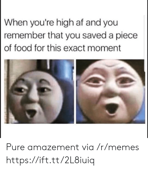 Amazement: When you're high af and you  remember that you saved a piece  of food for this exact moment Pure amazement via /r/memes https://ift.tt/2L8iuiq