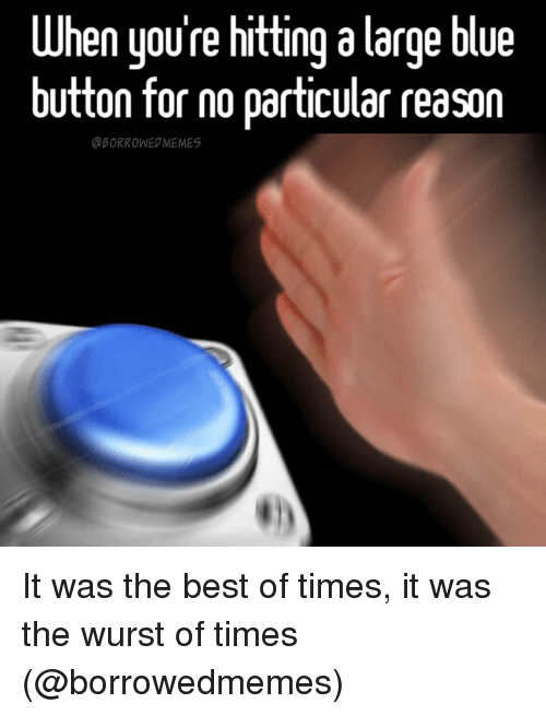 When Youre Hitting a Large Blue Button for No Particular ...