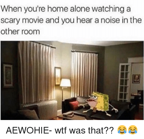 When You 39 Re Home Alone Watching A Scary Movie And You Hear
