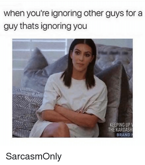 🔥 25+ Best Memes About Ignoring You   Ignoring You Memes