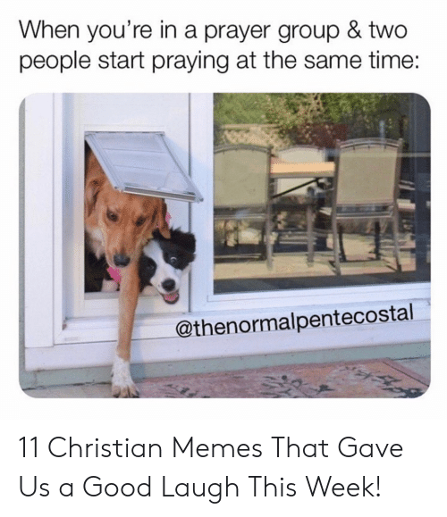 Christian Memes: When you're in a prayer group & two  people start praying at the same time:  @thenormalpentecostal 11 Christian Memes That Gave Us a Good Laugh This Week!