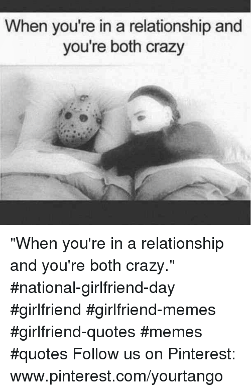 "Girlfriend Memes: When you're in a relationship and  you're both crazy  or ""When you're in a relationship and you're both crazy."" #national-girlfriend-day #girlfriend #girlfriend-memes #girlfriend-quotes #memes #quotes Follow us on Pinterest: www.pinterest.com/yourtango"