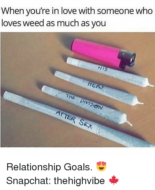 Memes, Relationship Goals, and 🤖: When you're in love with someone who  loves weed as much as you  At TER SE Relationship Goals. 😍 Snapchat: thehighvibe 🍁