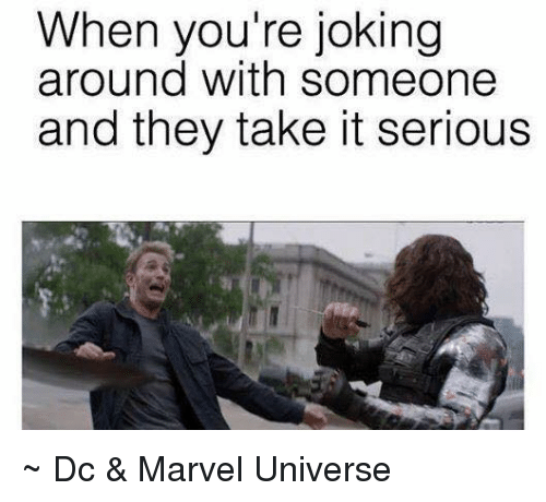 Avengers Meme: When You're Joking Around With Someone and They Take It ...