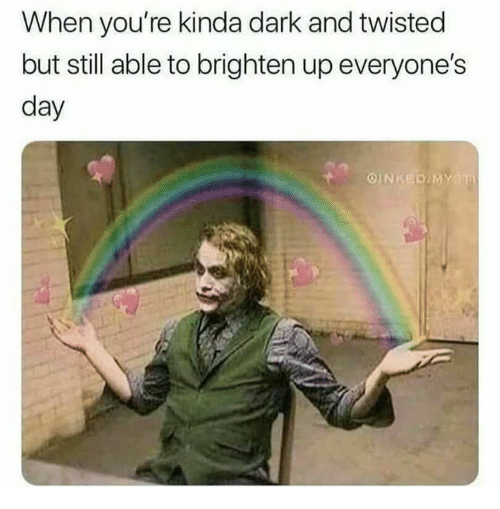 Relationships, Dark, and Twisted: When you're kinda dark and twisted  but still able to brighten up everyone's  day
