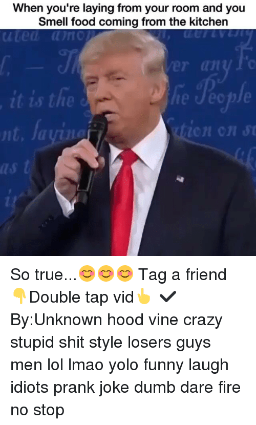 hood vines: When you're laying from your room and you  Smell food coming from the kitchen  it is the  uit, So true...😊😊😊 Tag a friend👇Double tap vid👆 ✔By:Unknown hood vine crazy stupid shit style losers guys men lol lmao yolo funny laugh idiots prank joke dumb dare fire no stop