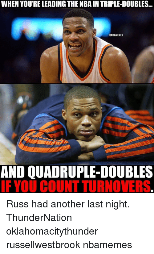 Quadrupled: WHEN YOU'RE LEADING THE NBA IN TRIPLE-DOUBLES  ONBAMEMES  AND QUADRUPLE-DOUBLES  IF YOU COUNT TURNOVERS Russ had another last night. ThunderNation oklahomacitythunder russellwestbrook nbamemes