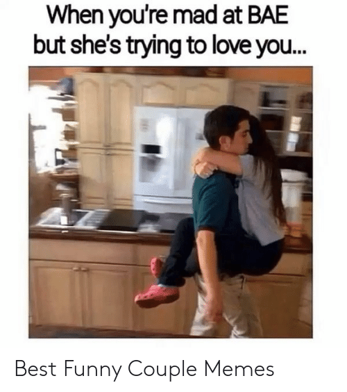 Funny Couple: When you're mad at BAE  but she's trying to love you... Best Funny Couple Memes