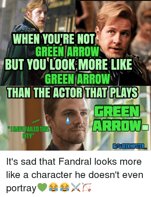 Memes, Arrow, and Sad: WHEN YOU'RE NOT  GREENARROW  BUT YOU LOOK MORE LIKE  THAN THE ACTOR THAT PLAYS  GREEN ARROW:  FREEN  IHAVE FAILED THIS  LITV  GGEEKHIPSTER It's sad that Fandral looks more like a character he doesn't even portray💚😂😂⚔️🏹