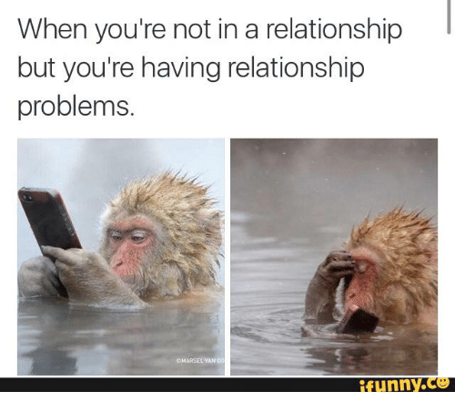 when youre not in a relationship