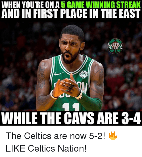 Cavs, Nba, and Celtics: WHEN YOU'RE ON A 5 GAME WINNING STREAK  AND IN FIRST PLACE IN THE EAST  CELTICS  NATION  g6  WHILE THE CAVS ARE 3-4 The Celtics are now 5-2! 🔥  LIKE Celtics Nation!