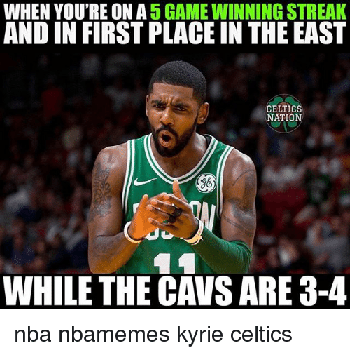 Basketball, Cavs, and Nba: WHEN YOU'RE ON A 5 GAME WINNING STREAK  AND IN FIRST PLACE IN THE EAST  CELTICS  NATION  g6  WHILE THE CAVS ARE 3-4 nba nbamemes kyrie celtics