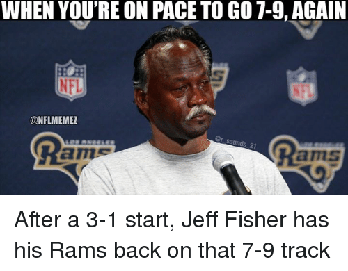 Jeff Fisher: WHEN YOU'RE ON PACE TO GO 7-9, AGAIN  NFL  @NFLIMEMEZ  Ram  Saunds 21 After a 3-1 start, Jeff Fisher has his Rams back on that 7-9 track