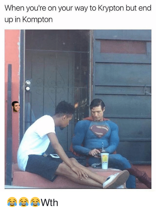 Memes, 🤖, and Krypton: When you're on your way to Krypton but end  up in Kompton 😂😂😂Wth