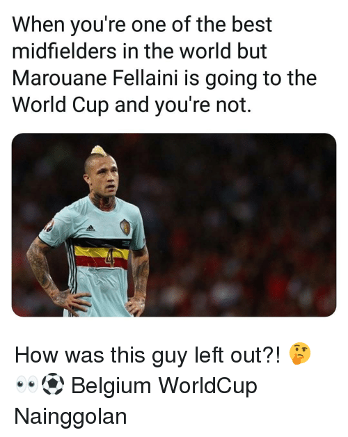 fellaini: When you're one of the best  midfielders in the world but  Marouane Fellaini is going to the  World Cup and you're not. How was this guy left out?! 🤔👀⚽️ Belgium WorldCup Nainggolan