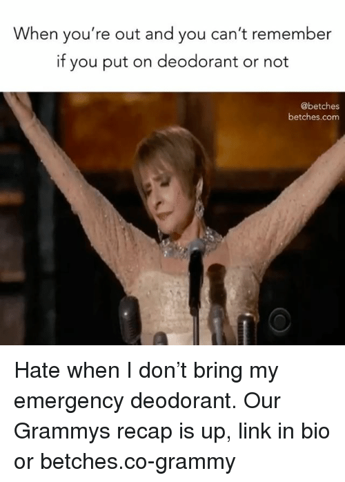 SIZZLE: When you're out and you can't remember  if you put on deodorant or not  @betches  betches.com Hate when I don't bring my emergency deodorant. Our Grammys recap is up, link in bio or betches.co-grammy