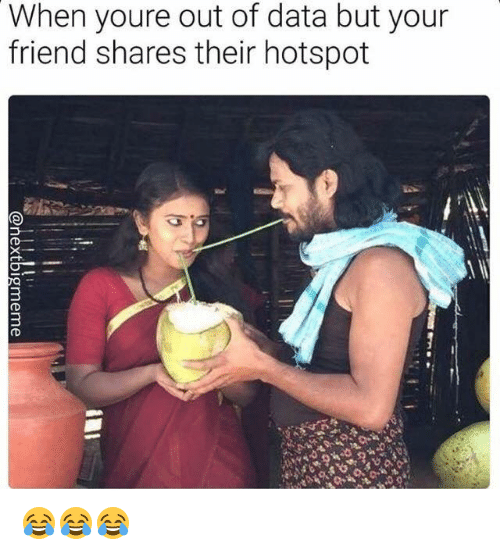 Data, Friend, and Hotspots: When youre out of data but your  friend shares their hotspot 😂😂😂