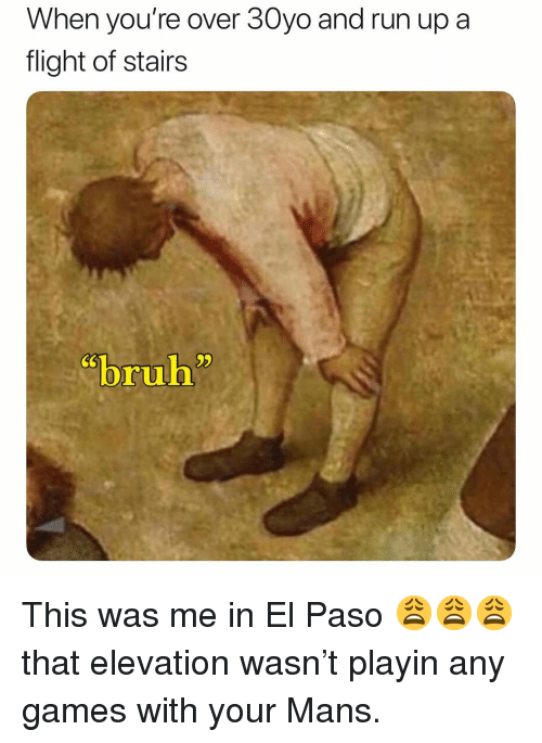 """Ruh: When you're over 30yo and run up a  flight of stairs  CS  """"b""""  ruh This was me in El Paso 😩😩😩 that elevation wasn't playin any games with your Mans."""