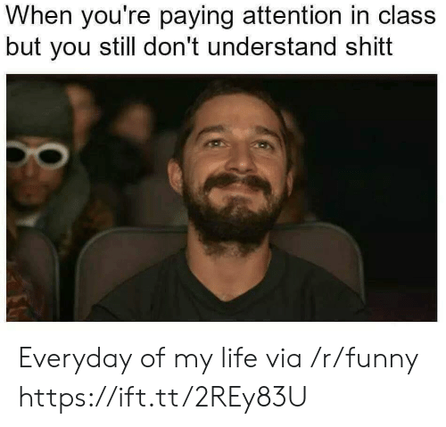 Everyday Of My Life: When you're paying attention in class  but you still don't understand shitt Everyday of my life via /r/funny https://ift.tt/2REy83U