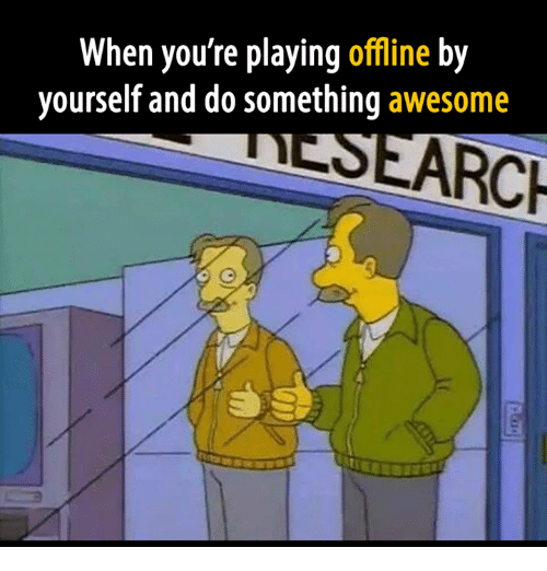 Video Games, Awesome, and Arch: When you're playing  offline by  yourself and do something  awesome  ARCH