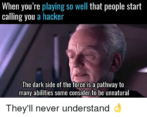 Dark Sided: When you're playing so well that people start  calling you a hacker  The dark side of the force is a pathway to  many abilities some consider to be unnatural They'll never understand 👌