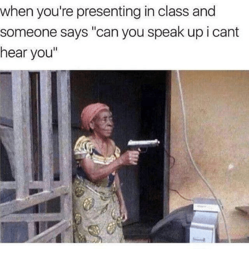 """cant-hear-you: when you're presenting in class and  someone says """"can you speak up i cant  hear you"""""""