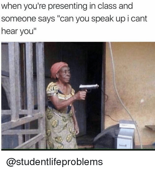 """i-cant-hear-you: when you're presenting in class and  someone says """"can you speak up i cant  hear you"""" @studentlifeproblems"""