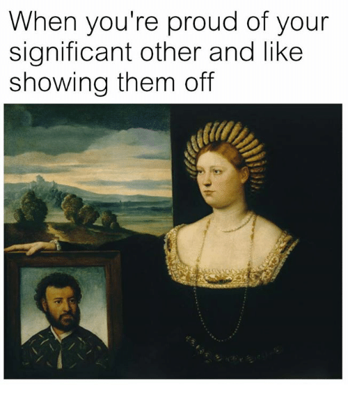 Classical Art, Proud, and Them: When you're proud of your  significant other and like  showing them off