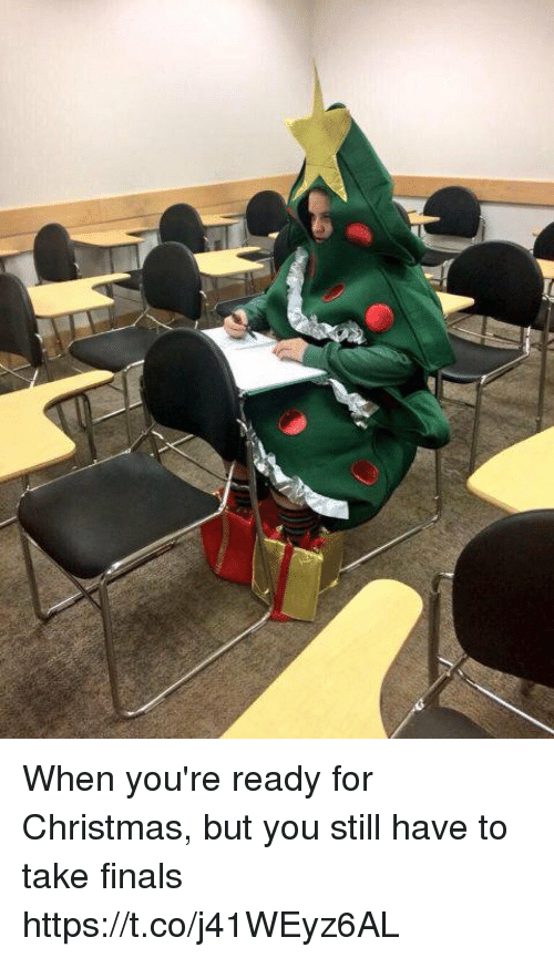 Christmas, Finals, and Girl Memes: When you're ready for Christmas, but you still have to take finals https://t.co/j41WEyz6AL