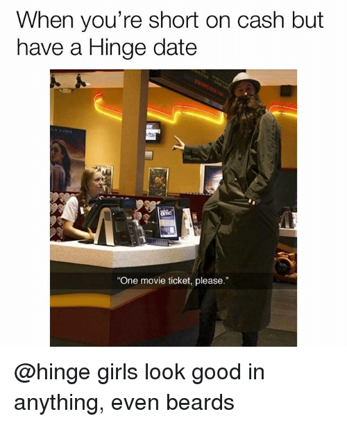"Girls, Memes, and Date: When you're short on cash but  have a Hinge date  あ丈UNII  One movie ticket, please."" @hinge girls look good in anything, even beards"