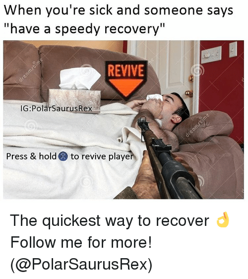 """Memes, Sick, and 🤖: When you're sick and someone says  """"have a speedy recovery""""  REVIVE  IG:Polar SaurusRex  Press & hold to revive playe The quickest way to recover 👌 Follow me for more! (@PolarSaurusRex)"""