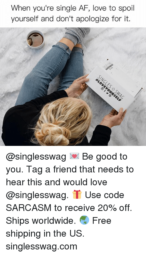 Spoiles: When you're single AF, love to spoil  yourself and don't apologize for it. @singlesswag 💌 Be good to you. Tag a friend that needs to hear this and would love @singlesswag. 🎁 Use code SARCASM to receive 20% off. Ships worldwide. 🌏 Free shipping in the US. singlesswag.com