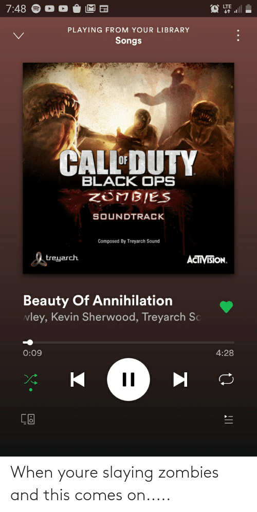 slaying: When youre slaying zombies and this comes on.....