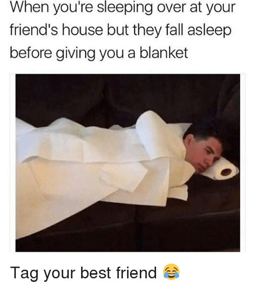 Best Friend, Fall, and Friends: When  you're sleeping over at your  friend's house but they fall asleep  before giving you a blanket Tag your best friend 😂
