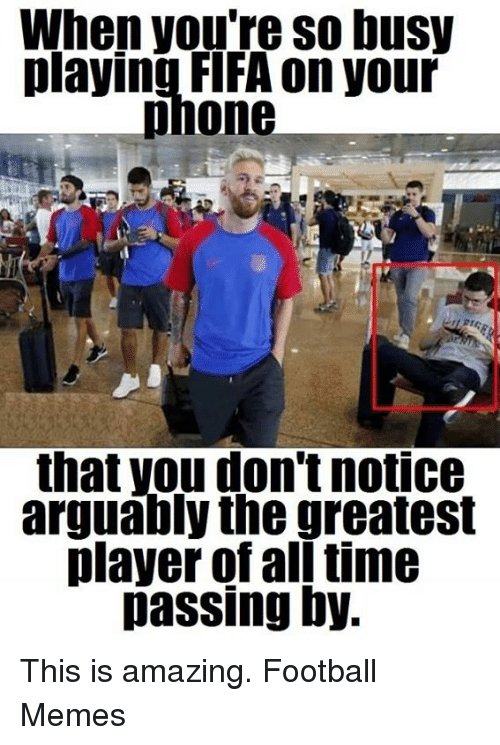 Football Memes: When you're so busy  playing FIFA on your  phone  that you dont notice  arguably the greatest  player of all time  passing by. This is amazing.  Football Memes