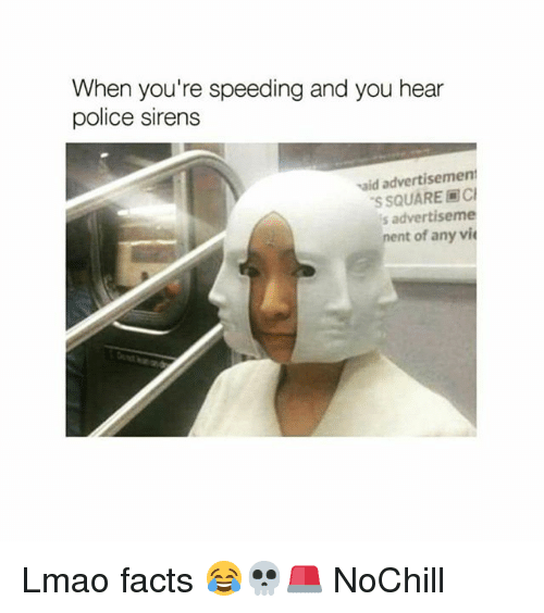 Facts, Funny, and Lmao: When you're speeding and you hear  police sirens  aid advertisement  'S SQUARE回Cl  s advertiseme  nent of any vi Lmao facts 😂💀🚨 NoChill
